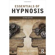 Essentials Of Hypnosis by Yapko; Michael D., 9781138814288