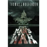 One Man's War by Wolfenden, Thomas J., 9781618684288