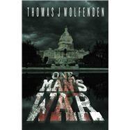 One Man's War by Wolfenden, Thomas J., 9781618684288