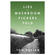 Lies the Mushroom Pickers Told by Phelan, Tom, 9781628724288