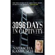 3,096 Days in Captivity The True Story of My Abduction, Eight Years of Enslavement,and Escape by Kampusch, Natascha, 9780425244289