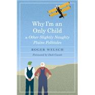 Why I'm an Only Child and Other Slightly Naughty Plains Folktales by Welsch, Roger L.; Cavett, Dick, 9780803284289