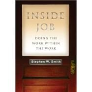 Inside Job: Doing the Work Within the Work by Smith, Stephen W., 9780830844289