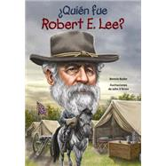 Quién fue Robert E. Lee?/ Who was Robert E. Lee? by Bader, Bonnie; O'Brien, John, 9781631134289