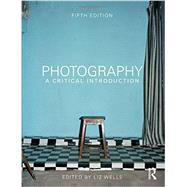 Photography: A Critical Introduction by Wells; Liz, 9780415854290