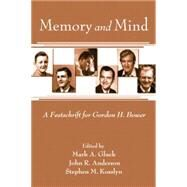Memory and Mind: A Festschrift for Gordon H. Bower by Gluck,Mark A., 9781138004290
