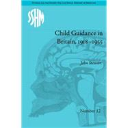 Child Guidance in Britain, 1918û1955: The Dangerous Age of Childhood by Stewart,John, 9781848934290