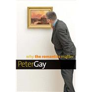 Why the Romantics Matter by Gay, Peter, 9780300144291