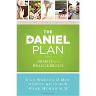 The Daniel Plan: 40 Days to a Healthier Life by Warren, Rick; Amen, Daniel G.; Hyman, Mark, M.D.; Foy, Sean (CON); Eastman, Dee (CON), 9780310344292