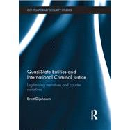 Quasi-state Entities and International Criminal Justice: Legitimising narratives and counter-narratives by Dijxhoorn; Ernst, 9781138224292