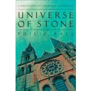 Universe of Stone : A Biography of Chartres Cathedral by Ball, Philip, 9780061154294