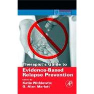 Therapist's Guide to Evidence-Based Relapse Prevention by Witkiewitz; Marlatt, 9780123694294