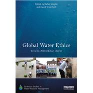 Global Water Ethics: Towards a global ethics charter by Ziegler; Rafael, 9781138204294