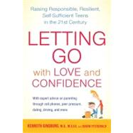 Letting Go with Love and Confidence : Raising Responsible, Resilient, Self-Sufficient Teens in the 21st Century by Ginsburg, Kenneth R., M.d.; Fitzgerald, Susan, 9781583334294