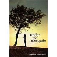 Under the Mesquite by Garcia McCall, Guadalupe, 9781600604294