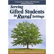 Serving Gifted Students in Rural Settings by Stambaugh, Tamra, Ph.D.; Wood, Susannah M., Ph.D., 9781618214294