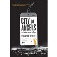 City of Angels or, The Overcoat of Dr. Freud / A Novel by Wolf, Christa; Searls, Damion, 9780374534295