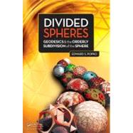 Divided Spheres: Geodesics and the Orderly Subdivision of the Sphere by Popko; Edward S., 9781466504295