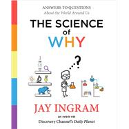 The Science of Why Answers to Questions About the World Around Us by Ingram, Jay, 9781501144295