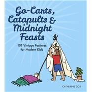 Go-Carts, Catapults & Midnight Feasts by Cox, Catherine, 9780750964296