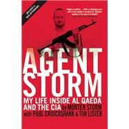 Agent Storm My Life Inside al Qaeda and the CIA by Storm, Morten; Lister, Tim; Cruickshank, Paul, 9780802124296