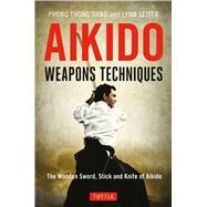 Aikido Weapons Techniques by Dang, Phong Thong; Seiser, Lynn, 9784805314296