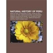 Natural History of Peru : Amazon Rainforest, Yungas, Jesuit's Bark, Peruvian Amazon, Richard Spruce, Tamshiyacu, Anden by , 9781156784297