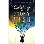 Catching a Storyfish by Harrington, Janice N., 9781629794297