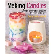 Making Candles Create decorative candles to keep or to gift by Ditchfield, Sarah, 9781782214298