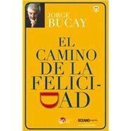 El camino de la felicidad / The Road to Happiness by Bucay, Jorge, 9786074004298