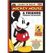 Learn to Draw Mickey Mouse & Friends Through the Decades by Gerstein, David; Loter, John; Disney Storybook Artists, 9781600584299