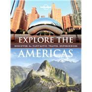 Lonely Planet Explore the Americas by Lonely Planet Publications, 9781787014299