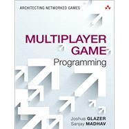 Multiplayer Game Programming Architecting Networked Games by Glazer, Josh; Madhav, Sanjay, 9780134034300