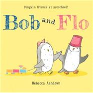 Bob and Flo by Ashdown, Rebecca, 9780544444300