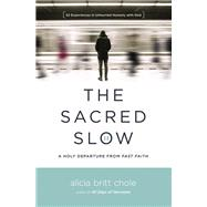The Sacred Slow by Chole, Alicia Britt, 9780718094300