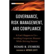 Governance, Risk Management, and Compliance : It Can't Happen to Us- Avoiding Corporate Disaster While Driving Success by Steinberg, Richard M., 9781118024300