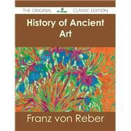 History of Ancient Art by Reber, Franz Von, 9781486484300