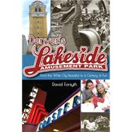 Denver's Lakeside Amusement Park by Forsyth, David, 9781607324300