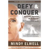 Defy & Conquer: A State of Mind Against Terminal Brain Cancer by Elwell, Mindy, 9781939454300