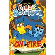 Bird & Squirrel On Fire by Burks, James, 9780545804301