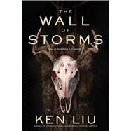 The Wall of Storms by Liu, Ken, 9781481424301