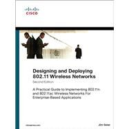 Designing and Deploying 802.11 Wireless Networks A Practical Guide to Implementing 802.11n and 802.11ac Wireless Networks For Enterprise-Based Applications by Geier, Jim, 9781587144301