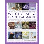 The Illustrated Encyclopedia of Witchcraft & Practical Magic: A Visual Guide to the History and Practice of Magic Through the Ages - Its Origins, Ancient Traditions, Lanugage, Learning, Ways and Rituals, and Grea by Greenwood, Susan; Airey, Raje, 9781780194301