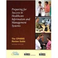 Preparing for Success in Healthcare Information and Management Systems: The CPHIMS Review Guide, Second Edition by HIMSS;, 9781938904301