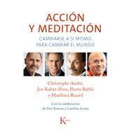Acción y meditación: Cambiarse a Sí Mismo Para Cambiar El Mundo by André, Christophe; Kabat-Zinn, Jon; Rabhi, Pierre; Ricard, Matthieu, 9788499884301