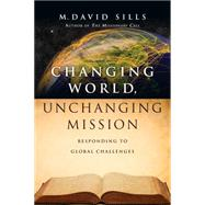 Changing World, Unchanging Mission: Responding to Global Challenges by Sills, M. David, 9780830844302