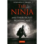 The Ninja and Their Secret Fighting Art by Hayes, Stephen K., 9784805314302