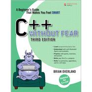 C++ Without Fear A Beginner's Guide That Makes You Feel Smart by Overland, Brian, 9780134314303