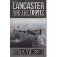 The Lancaster and the Tirpitz by Iveson, Tony; Milton, Brian, 9780233004303