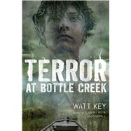 Terror at Bottle Creek by Key, Watt, 9780374374303